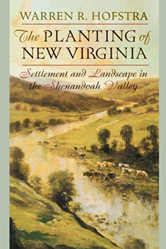 9780801882715: The Planting of New Virginia: Settlement and Landscape in the Shenandoah Valley (Creating the North American Landscape)