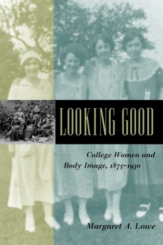 Looking Good: College Women and Body Image, 1875-1930: Margaret A. Lowe