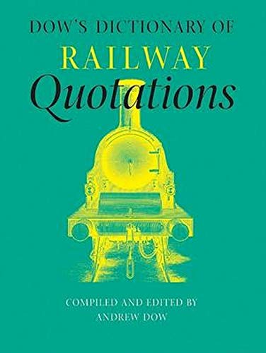 Dow's Dictionary of Railway Quotations Dictionary of Railway Quotations: Dow, Andrew (ed.)