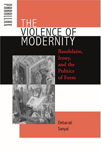 9780801883088: The Violence of Modernity: Baudelaire, Irony, and the Politics of Form (Parallax: Re-visions of Culture and Society)