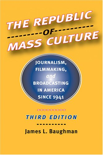 9780801883156: The Republic of Mass Culture: Journalism, Filmmaking, and Broadcasting in America since 1941 (The American Moment)