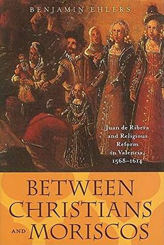 9780801883224: Between Christians and Moriscos: Juan de Ribera and Religious Reform in Valencia, 1568-1614 (The Johns Hopkins University Studies in Historical and Political Science)