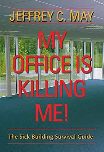 My Office Is Killing Me!: The Sick Building Survival Guide: Jeffrey C. May