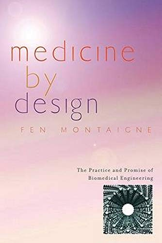 9780801883477: Medicine by Design: The Practice and Promise of Biomedical Engineering