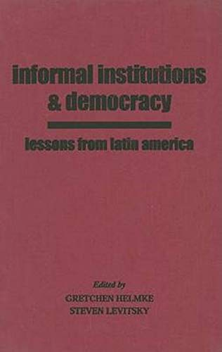 Informal Institutions and Democracy - Lessons from Latin America: Helmke, Gretchen