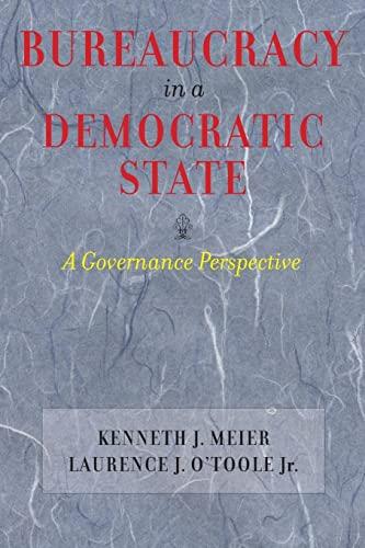 Bureaucracy in a Democratic State: A Governance: Kenneth J. Meier,