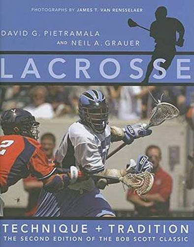 Lacrosse: Technique and Tradition, The Second Edition of the Bob Scott Classic: Pietramala, David G...
