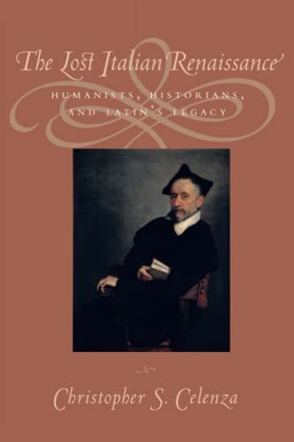 9780801883842: The Lost Italian Renaissance: Humanists, Historians, and Latin's Legacy
