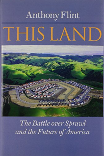 This Land: The Battle over Sprawl and the Future of America: Flint, Anthony