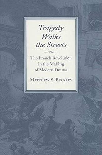 9780801884344: Tragegy Walks the Streets - The French Revolution in the Making of Modern Drama