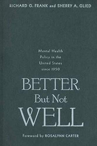9780801884429: Better But Not Well: Mental Health Policy in the United States since 1950