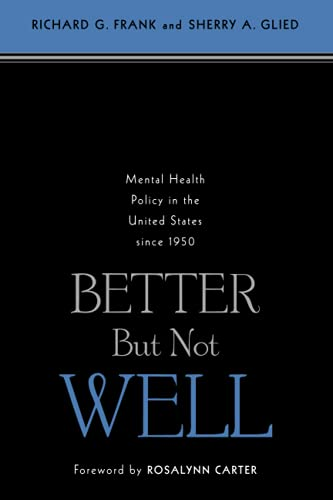 9780801884436: Better But Not Well: Mental Health Policy in the United States since 1950