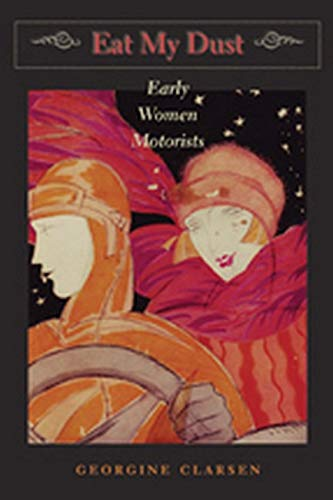 Eat My Dust: Early Women Motorists (The Johns Hopkins University Studies in Historical and ...