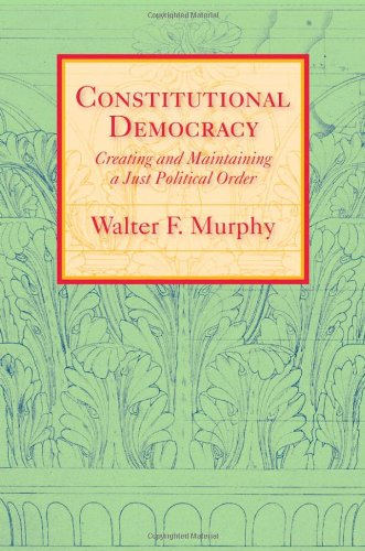 Constitutional Democracy: Creating and Maintaining a Just Political Order (The Johns Hopkins Series...