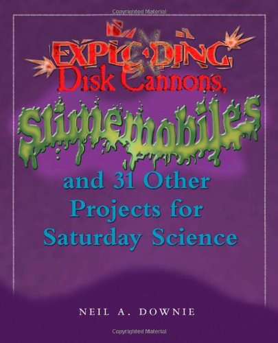9780801885075: Exploding Disk Cannons, Slimemobiles, and 32 Other Projects for Saturday Science
