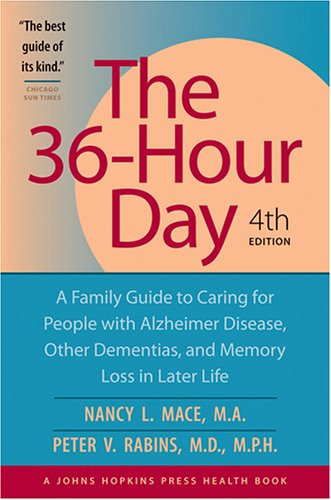 The 36-Hour Day: A Family Guide to Caring for People with Alzheimer Disease, Other Dementias, and ...