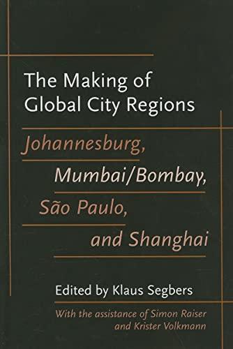 9780801885150: The Making of Global City Regions: Johannesburg, Mumbai/Bombay, São Paulo, and Shanghai (Johns Hopkins Studies in Globalization)