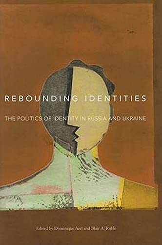 9780801885624: Rebounding Identities: The Politics of Identity in Russia And Ukraine