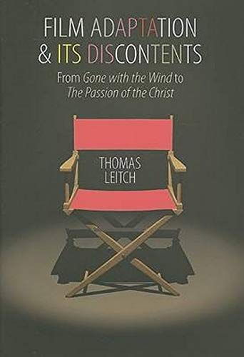 9780801885655: Film Adaptation and Its Discontents: From Gone with the Wind to The Passion of the Christ: From