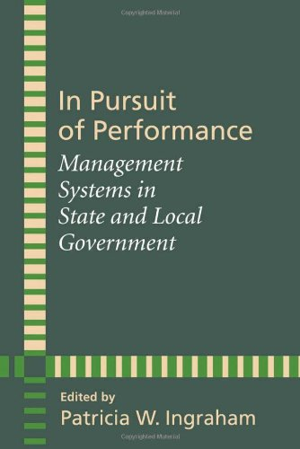 In Pursuit of Performance - Management Systems in State and Local Government: Ingraham, Patricia W.