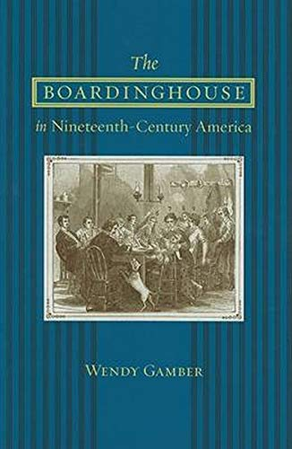 The Boardinghouse in Nineteenth-Century America Format: Hardcover