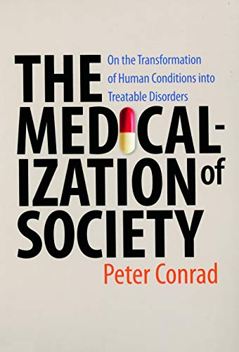 9780801885853: The Medicalization of Society: On the Transformation of Human Conditions into Treatable Disorders