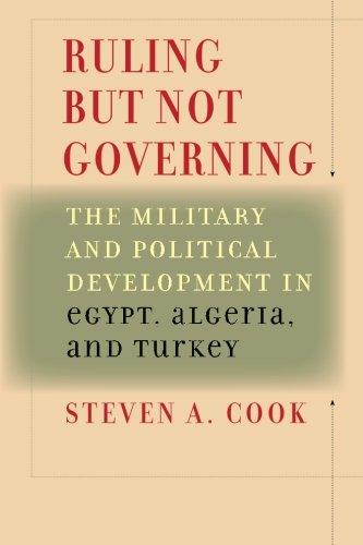 Ruling But Not Governing: The Military and Political Development in Egypt, Algeria, and Turkey (...