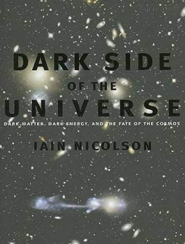 9780801885921: Dark Side of the Universe: Dark Matter, Dark Energy, and the Fate of the Cosmos