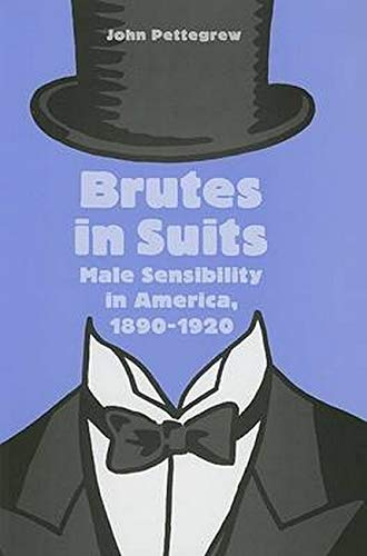 9780801886034: Brutes in Suits: Male Sensibility in America, 1890–1920 (Gender Relations in the American Experience)
