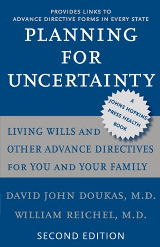 Planning for Uncertainty: Living Wills and Other Advance Directives for You and Your Family (A ...
