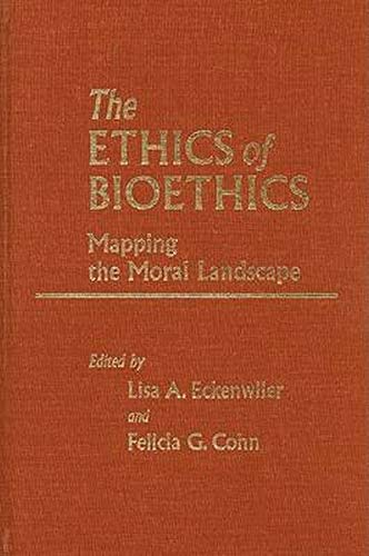 9780801886096: The Ethics of Bioethics: Mapping the Moral Landscape