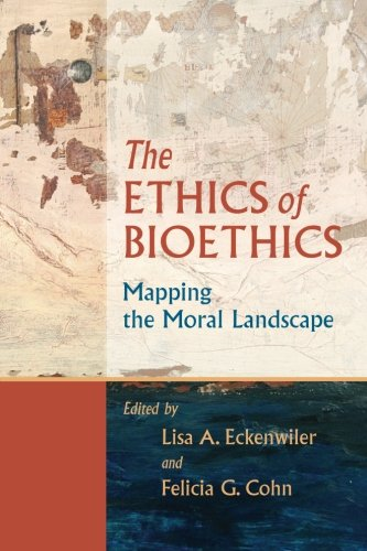 9780801886126: The Ethics of Bioethics: Mapping the Moral Landscape