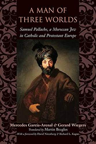 A Man of Three Worlds: Samuel Pallache, a Moroccan Jew in Catholic and Protestant Europe: Gerard ...