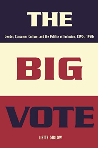 9780801886379: The Big Vote: Gender, Consumer Culture, and the Politics of Exclusion, 1890s–1920s (Reconfiguring American Political History)