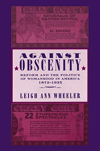 9780801886386: Against Obscenity: Reform and the Politics of Womanhood in America, 1873–1935 (Reconfiguring American Political History)