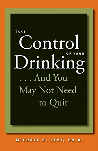9780801886676: Take Control of Your Drinking...And You May Not Need to Quit