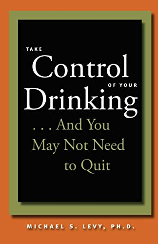 9780801886683: Take Control of Your Drinking...And You May Not Need to Quit