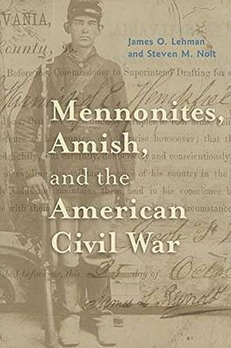 Mennonites, Amish, and the American Civil War: Lehman, James O.;Nolt, Steven M.