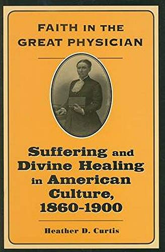 9780801886867: Faith in the Great Physician: Suffering and Divine Healing in American Culture, 1860–1900 (Lived Religions)