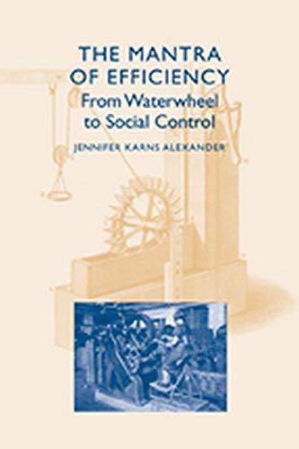 9780801886935: The Mantra of Efficiency: From Waterwheel to Social Control