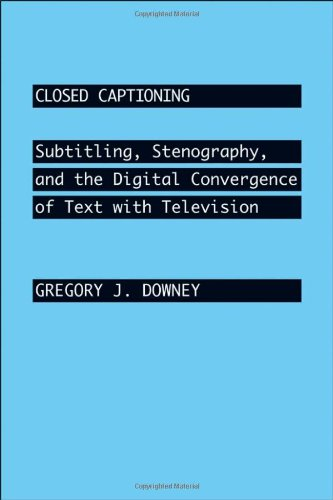 9780801887109: Closed Captioning: Subtitling, Stenography, and the Digital Convergence of Text with Television (Johns Hopkins Studies in the History of Technology)