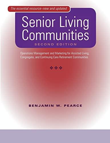 Senior Living Communities: Operations Management and Marketing: Benjamin W. Pearce
