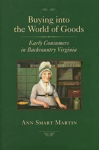 Buying into the World of Goods: Early Consumers in Backcountry Virginia (Studies in Early American ...