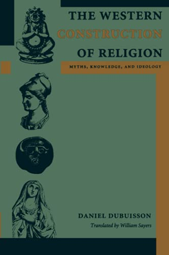 9780801887567: The Western Construction of Religion: Myths, Knowledge, and Ideology