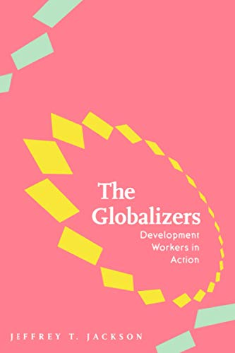 9780801887581: The Globalizers: Development Workers in Action (Johns Hopkins Studies in Globalization)