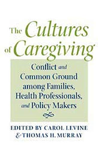 9780801887710: The Cultures of Caregiving: Conflict and Common Ground among Families, Health Professionals, and Policy Makers