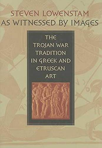 9780801887758: As Witnessed by Images: The Trojan War Tradition in Greek and Etruscan Art