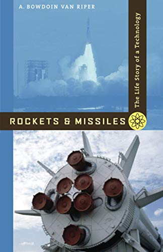 Rockets and Missiles: The Life Story of a Technology.: Riper, A. Bowdoin Van