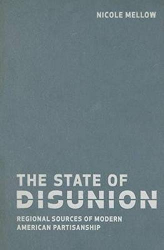 9780801888120: The State of Disunion: Regional Sources of Modern American Partisanship