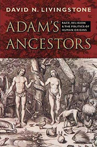 9780801888137: Adam's Ancestors: Race, Religion, and the Politics of Human Origins (Medicine, Science, and Religion in Historical Context)